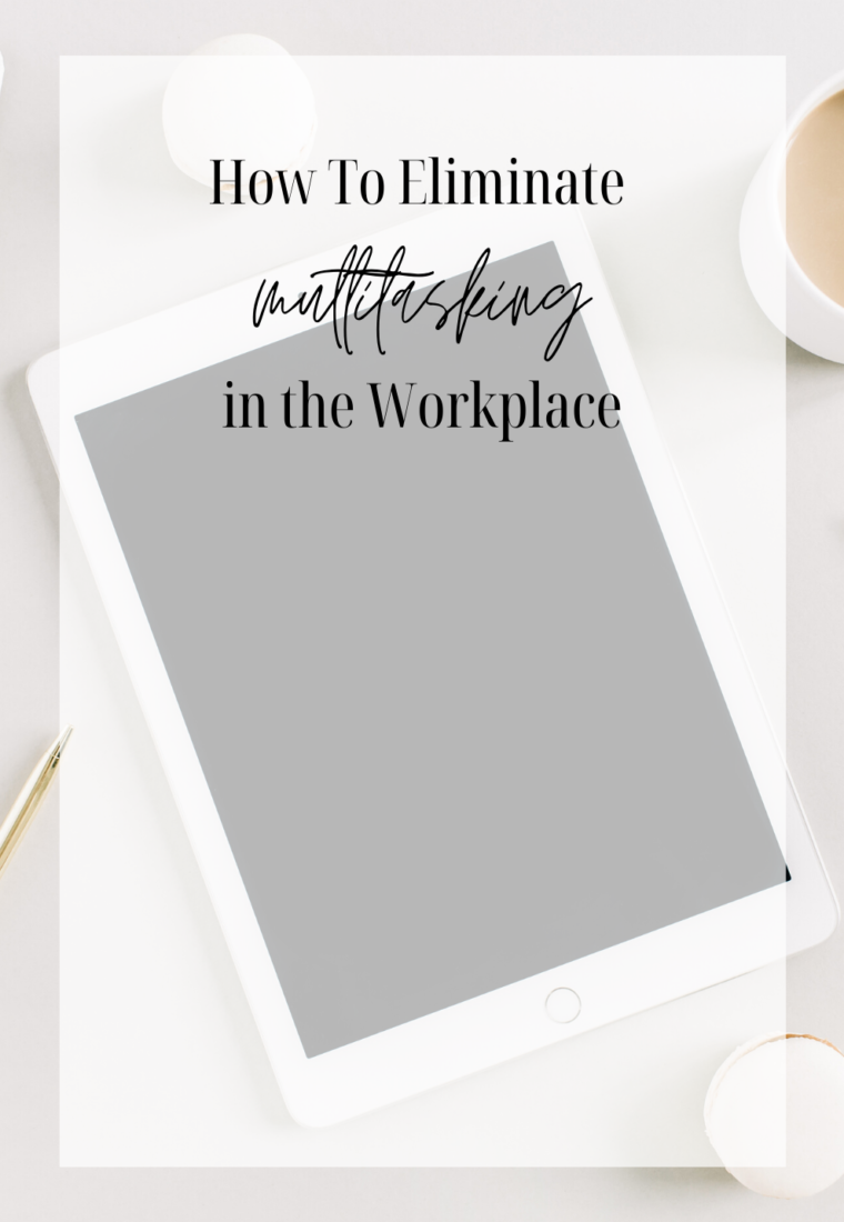 How To Eliminate Multitasking in the Workplace